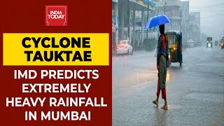 Cyclone Tauktae: IMD Warns Of 'Extremely Heavy Rainfall' In Mumbai For Next Few Hours| Breaking