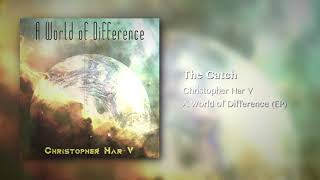 Christopher Har V - A WORLD OF DIFFERENCE    FULL EP STREAM   