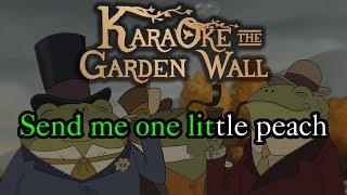 Send Me A Peach - Karaoke - Over The Garden Wall