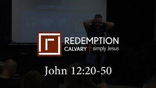 John 12:20-50 - Redemption Calvary