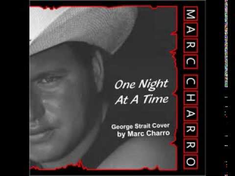 One Night At  A Time by Marc Charro (George Strait Cover)