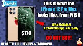 I bought a knockoff iPhone 12 Pro Max...from WISH! ($170 i12 Pro) In-Depth Review & Teardown