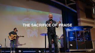 THE SACRIFICE OF PRAISE | PASTOR PHIL JOHNSON