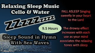 Sleep Sound in Hymn – 9.5 hours of uplifting sleep music, Cello with Sea Waves