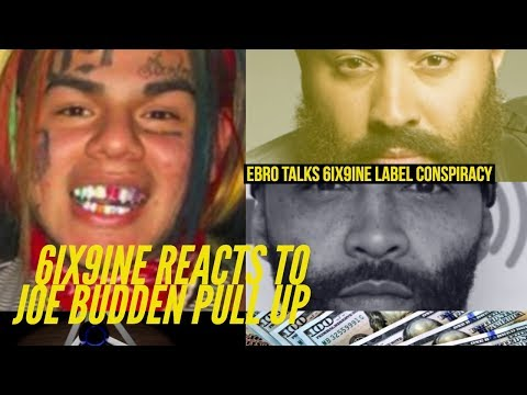 6IX9INE REACTS to Joe Budden Pull Up Show About Him, Ebro Suggests 6ix9ine CONSPIRACY with Labels