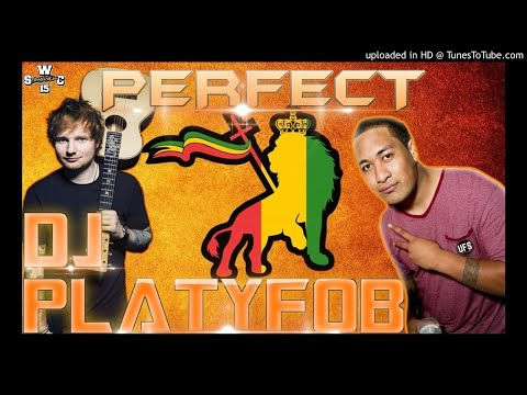 DJ PLATYFOB - ED SHEERAN - PERFECT (REGGAE REMIX) 2K17