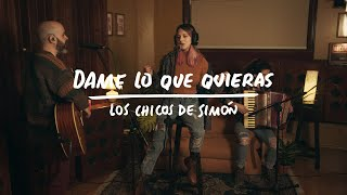Los Chicos De Simón - Dame Lo Que Quieras (Live Session)