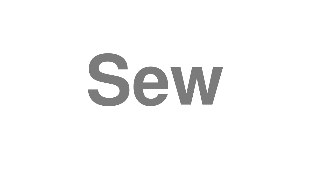 """How to Pronounce """"Sew"""""""