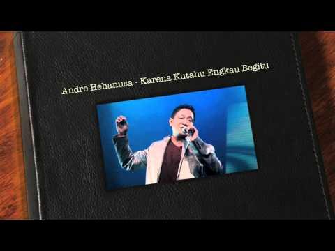 Andre Hehanusa - Karena Kutahu Engkau Begitu