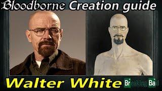 Bloodborne - Wie erstellt #6 - Walter White (Breaking Bad)