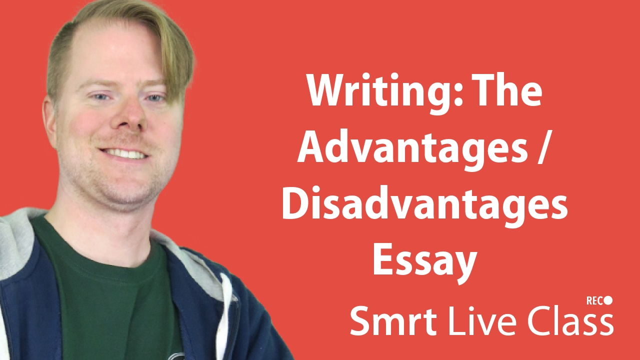 Writing: The Advantages/Disadvantages Essay - Upper-Intermediate English with Neal #39