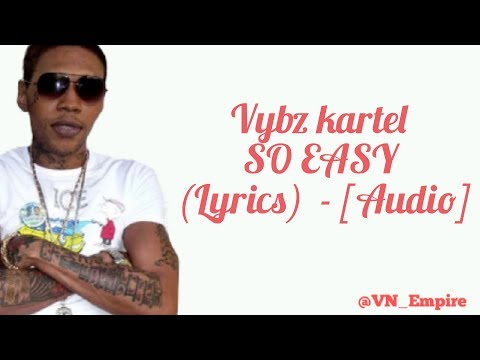 Vybz kartel - So Easy - (Lyrics) - [Audio] - September 2017