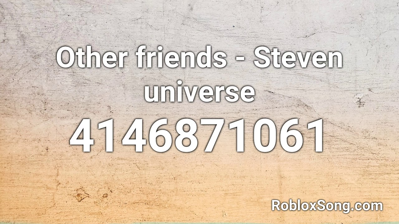 Other Friends Steven Universe Roblox Id Roblox Music Code
