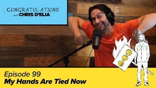 Congratulations Podcast w/ Chris D'Elia | EP99 - My Hands Are Tied Now
