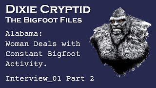 Bigfoot File - 01-Part-2. Alabama Woman Deals with Bigfoot all Her Life.