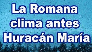 La Romana clima antes Huracán María