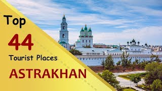 """ASTRAKHAN"" Top 44 Tourist Places 
