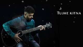 Tujhe Kitna Chahein Aur Film Version Cover Kunal Chughria Kabir Singh Jubin Nautiyal