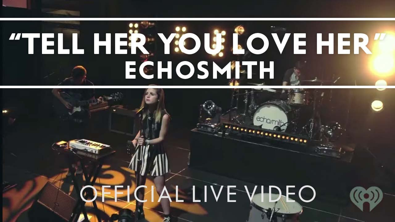 echosmith tell her you love her live youtube