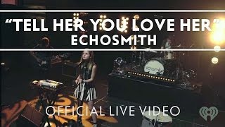 Echosmith - Tell Her You Love Her [Live]