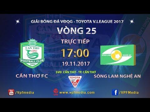 TRỰC TIẾP   XSKT CẦN THƠ vs SÔNG LAM NGHỆ AN   VÒNG 25 TOYOTA V LEAGUE 2017