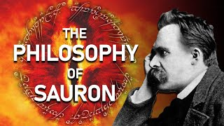 The Philosophy of Sauron | Nietzsche and Lord of the Rings