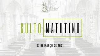 Culto Matutino | Igreja Presbiteriana do Rio | 07.03.2021