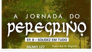 A Jornada do Peregrino Ep. 8 - Solidez em Tudo - Pr Ruy Nogueira