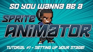 So You Wanna Be a Sprite Animator? Tutorial #1 - Setting Up Your Stage