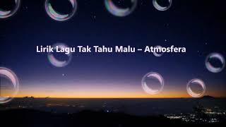 Lirik lagu TAK TAHU MALU-ATMOSFERA