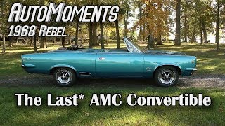1968 AMC Rebel - The Last* AMC Convertible | AutoMoments