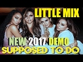Download Little Mix - Supposed To Do [NEW 2017 DEMO TRACK] LYRICS IN DESCRIPTION MP3 song and Music Video