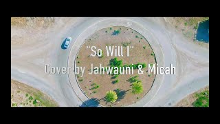 So Will I (Cover by Jahwauni & Micah)
