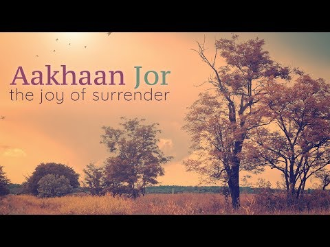 AAKHAN JOR  | The Joy of Surrender | Blissful Mantra Meditation