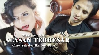 Citra Scholastika feat Piyu Alasan Terbesar [Official Music Video Clip]