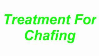 Treatment For Chafing -  Natural Home Remedies For Chafing