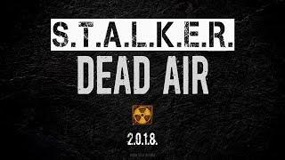 ►S.T.A.L.K.E.R. DEAD AIR - ВЫХОД В ОБТ. ПЕРВЫЙ ОБЗОР