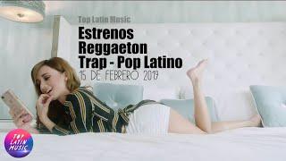 Estrenos Reggaeton - Trap - Pop Latino 15 De Febrero 2019