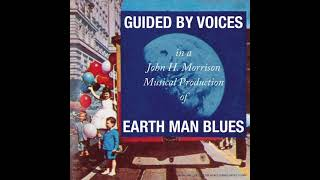 Guided By Voices - Earth Man Blues (Full Album Premiere)