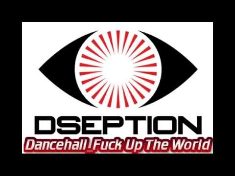 DSeption - Dancehall - Fuck Up The World [[[2015 Dancehall Mixtape_Vybz Kartel, Alkaline]]]