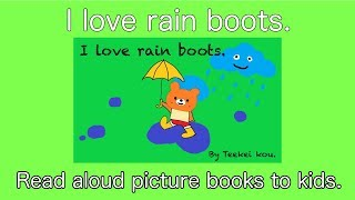"Read aloud picture books to kids. ""I love rain boots.""  by Teekei kou."