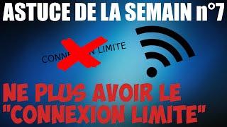 """Astuce n°7 - Ne plus avoir le """"connexion limité"""""""