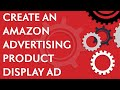 How to create an Amazon Advertising Product Display ad