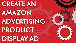 Het maken van een Amazon Reclame Product van Display-advertenties