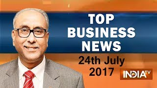Top Business News | 24th July, 2017