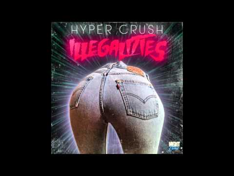 illegalities hyper crush