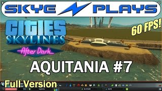 Cities Skylines After Dark ►AQUITANIA #7 Trains◀ Full Unedited Version [1080p 60 FPS]