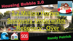 Housing Bubble 2.0 - 5.2 Million Homes Seriously Underwater ? Recovery Over !