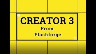 Flashforge Creator 3 Demonstration Video