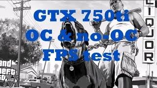 БОЛЬШОЙ ТЕСТ GTA5 на GTX750ti с РАЗГОНОМ и без разгона